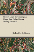 Robert Louis Stevenson; An Elegy, and Other Poems, Mainly Personal