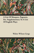 A List of Masques, Pageants, Etc. Supplementary to a List of English Plays