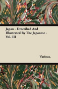 Japan - Described and Illustrated by the Japanese - Vol. III