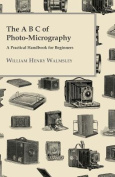 The A B C of Photo-Micrography; A Practical Handbook for Beginners