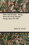 Palms and Temples - Being Notes of a Four Months' Voyage Upon the Nile