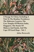 A Voyage to China; Including a Visit to the Bombay Presidency; The Mahratta Country; The Cave Temples of Western India, Singapore, the Straits of Mala