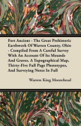 Fort Ancient - The Great Prehistoric Earthwork of Warren County, Ohio - Compiled from a Careful Survey with an Account of Its Mounds and Graves. a Top