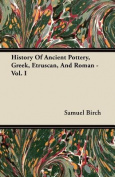 History of Ancient Pottery, Greek, Etruscan, and Roman - Vol. I