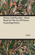 Pottery and Porcelain - Hand Book for the Use of Visitors Examining Pottery