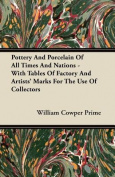 Pottery and Porcelain of All Times and Nations - With Tables of Factory and Artists' Marks for the Use of Collectors