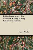 Italian Ceramic Art - The Albarello, a Study in Early Renaissance Maiolica