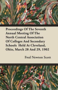 Proceedings of the Seventh Annual Meeting of the North Central Association of Colleges and Secondary Schools Held at Cleveland, Ohio, March 28 and 29,
