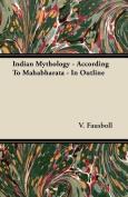 Indian Mythology - According to Mahabharata - In Outline