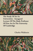 The Study of Art in Universities - Inaugural Lecture of the Slade Professor of Fine Art in the University of Cambridge