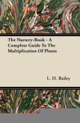 The Nursery-Book - A Complete Guide to the Multiplication of Plants