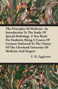 The Principles of Medicine an Introduction to the Study of Special Pathology. a Text Book for Students; Being a Course of Lectures Delivered to the Cl