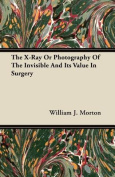The X-Ray or Photography of the Invisible and Its Value in Surgery