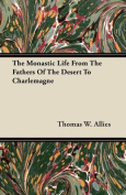 The Monastic Life from the Fathers of the Desert to Charlemagne