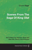 Scenes from the Saga of King Olaf - Set to Music for Soprano, Tenor, and Bass Soli, Chorus, and Orchestra