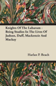 Knights of the Labarum - Being Studies in the Lives of Judson, Duff, MacKenzie and MacKay