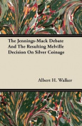 The Jennings-Mack Debate and the Resulting Melville Decision on Silver Coinage