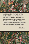 The Lord Macaulay the Task of the Modern Historian; The Puritans; The Trial of Warren Hastings; Dr. Samuel; Lord Byron; England Under the Restoration;