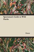 Sportsman's Guide to Wild Ducks