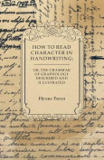 How to Read Character in Handwriting; Or, the Grammar of Graphology Described and Illustrated