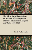 The Silent Social Revolution - An Account of the Expansion of Public Education in England and Wales 1895-1935