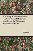 A History of Welsh Literature - A Collection of Historical Articles on the Writers and Literature of Wales