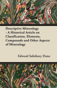 Descriptive Mineralogy - A Historical Article on Classification, Elements, Compounds and Other Aspects of Mineralogy