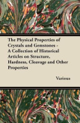 The Physical Properties of Crystals and Gemstones - A Collection of Historical Articles on Structure, Hardness, Cleavage and Other Properties