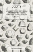 Quartz - A Collection of Historical Articles on the Origins, Properties and Varieties of Quartz