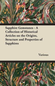 Sapphire Gemstones - A Collection of Historical Articles on the Origins, Structure and Properties of Sapphires