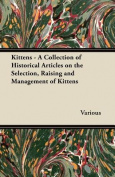 Kittens - A Collection of Historical Articles on the Selection, Raising and Management of Kittens