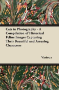 Cats in Photography - A Compilation of Historical Feline Images Capturing Their Beautiful and Amusing Characters