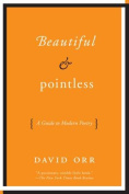 Beautiful & Pointless  : A Guide to Modern Poetry