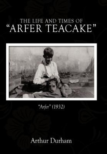 The Life and Times of Arfer Teacake: Arfer (1932) by Arthur Durham