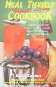Heal Thyself Natural Living Cookbook