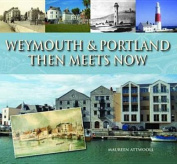 Weymouth & Portland Then Meets Now