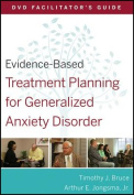 Evidence-Based Treatment Planning for Generalized Anxiety Disorder DVD Facilitator's Guide