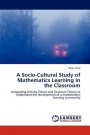 A Socio-Cultural Study of Mathematics Learning in the Classroom