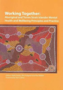 Working Together - Aboriginal and Torres Strait Indigenous Mental Health and Wellbeing Principles and Practices