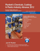 Plunkett's Chemicals, Coatings & Plastics Industry Almanac 2012  : Chemicals, Coatings & Plastics Industry Market Research, Statistics, Trends & Leading Companies