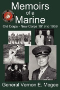 Memoirs of a Marine - Old Corps - New Corps 1919 to 1959