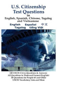U.S. Citizenship Test Questions (Multilingual Edition) in English, Spanish, Chinese, Tagalog and Vietnamese [MUL]