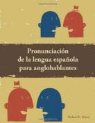 Pronunciacion de La Lengua Espanola Para Anglohablantes [Spanish]