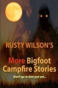 Rusty Wilson's More Bigfoot Campfire Stories