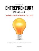 Entrepreneur? Workbook, Bring Your Vision to Life