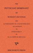 The Petticoat Dominant or Woman's Revenge the Autobiography of a Young Nobleman as a Pendant to Gynecocracy by M. Le Comte Du Bouleau