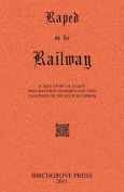 Raped on the Railway a True Story of a Lady Who Was First Ravished and Then Chastised on the Scotch Express