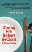 Dining with Robert Redford & Other Stories