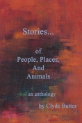 Stories...of People, Places, and Animals...an Anthology
