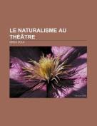 Le Naturalisme Au Theatre [FRE]